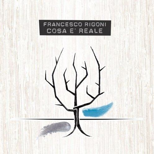 Cosa è reale - Nuovo album per Francesco Rigoni