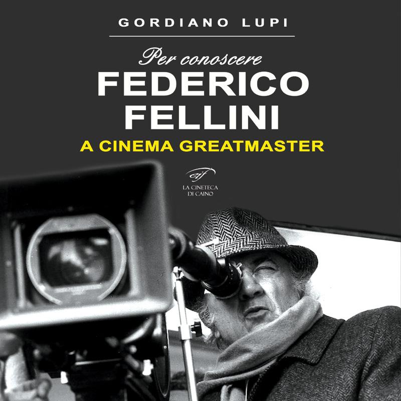 Federico Fellini - A Cinema Greatmaster di Gordiano Lupi