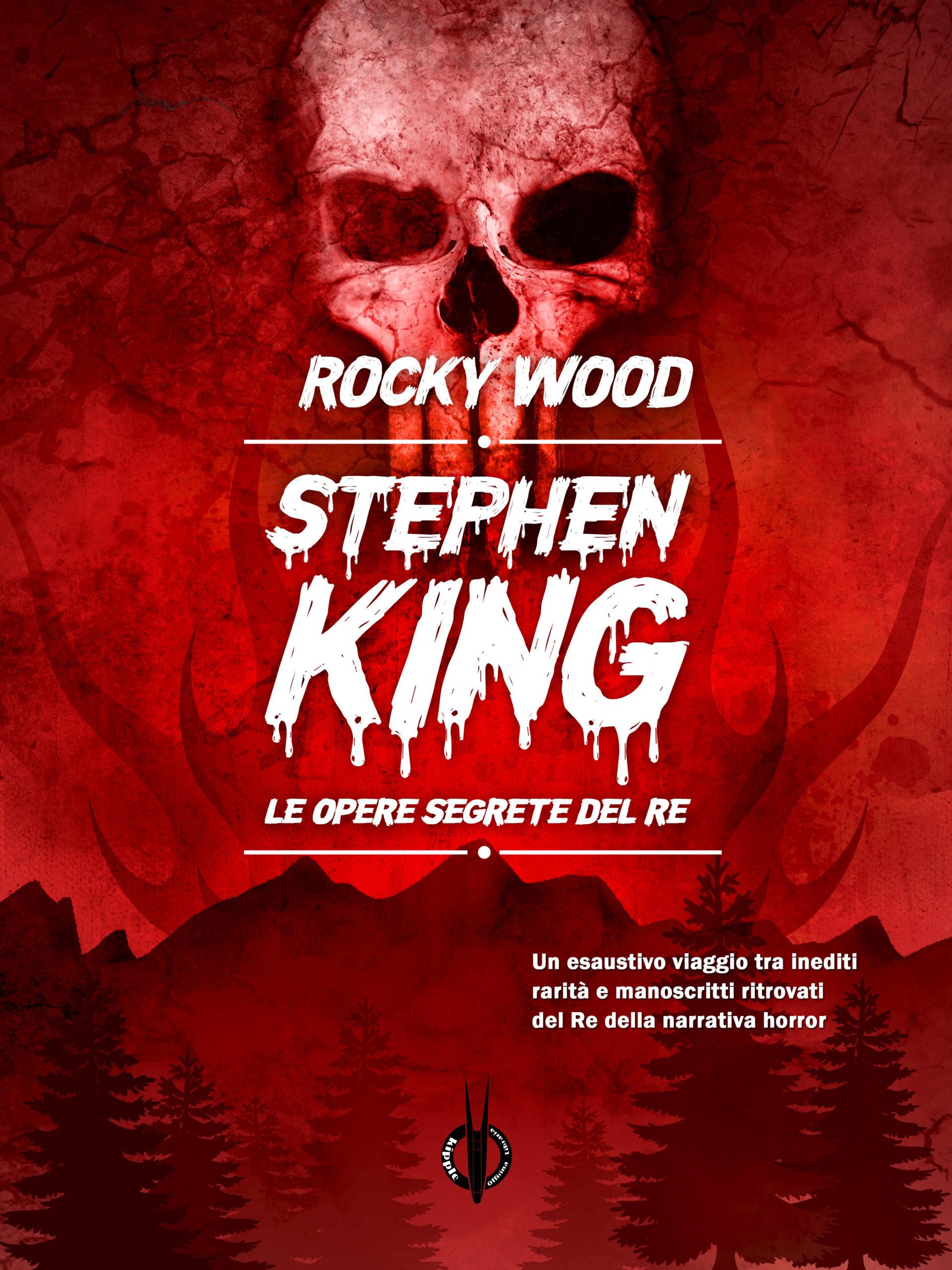 Stephen King. Le opere segrete del re di Rocky Wood